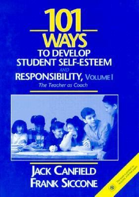 One Hundred One Ways to Develop Student Self-Esteem and Responsibility: The Teachers Coach, Vol. 1