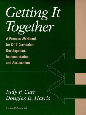 Getting It Together: A Process Workbook for K-12 Curriculum Development, Implementation, and Assessment - Judy F. Carr - Hardcover