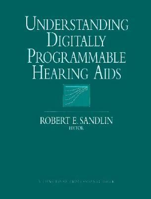 Understanding Digitally Programmable Hearing Aids - Robert E. Sandlin - Hardcover