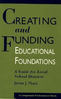 Creating and Funding Educational Foundations: A Guide for Local School Districts - James J. Muro - Hardcover