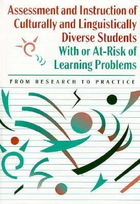 Assessment and Instruction of Culturally and Linguistically Diverse Students With or At-Risk of Learning Problems From Research to Practice