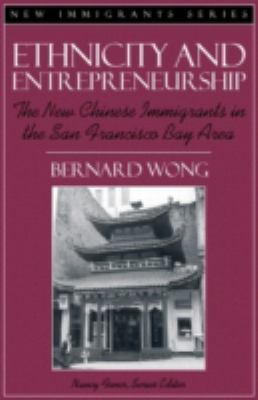 Ethnicity and Entrepreneurship The New Chinese Immigrants in the San Francisco Bay Area