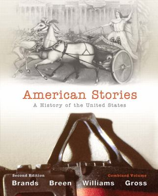 American Stories: A History of The United States, Combined Volume (2nd Edition)
