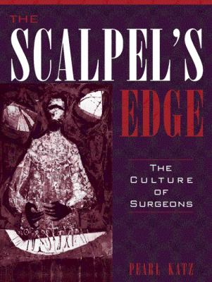 Scalpel's Edge The Culture of Surgeons