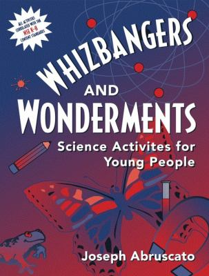 Whizbangers and Wonderments Science Activities for Young People