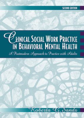 Clinical Social Work Practice in Behavioral Mental Health A Postmodern Approach to Practice With Adults