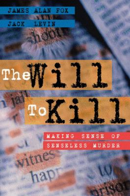 The Will to Kill: Making Sense of Senseless Murder