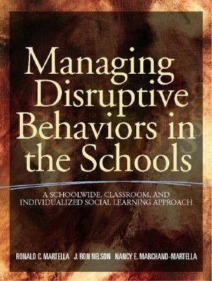 Managing Disruptive Behavior in the Schools A School-Wide, Classroom, and Individualized Social Learning Approach