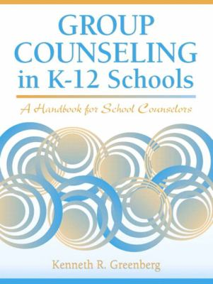 Group Counseling in K-12 Schools A Handbook for School Counselors