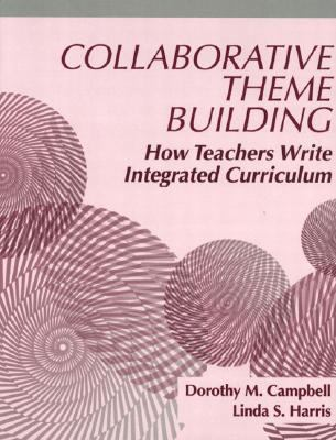 Collaborative Theme Building How Teachers Write Integrated Curriculum