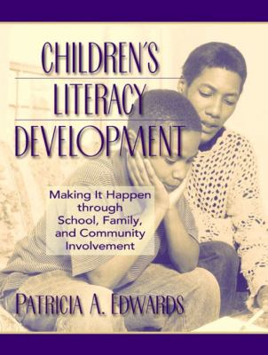 Children's Literacy Development Making It Happen Through School, Family, and Community Involvement