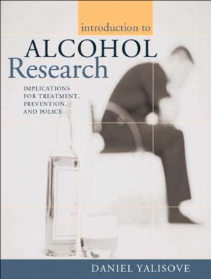 Introduction to Alcohol Research Implications for Treatment, Prevention, and Policy