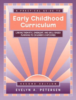 Practical Guide to Early Childhood Curriculum Linking Thematic, Emergent and Skill-Based Planning to Children's Outcomes