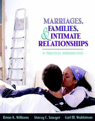 Marriages, Families, & Intimate Relationships A Practical Introduction