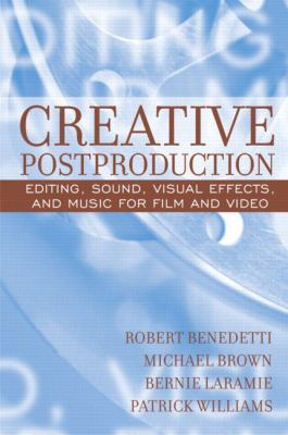 Creative Postproduction Editing, Sound, Visual Effects, and Music for Film and Video