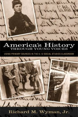 America's History Through Young Voices Using Primary Sources In The K-12 Social Studies Classroom