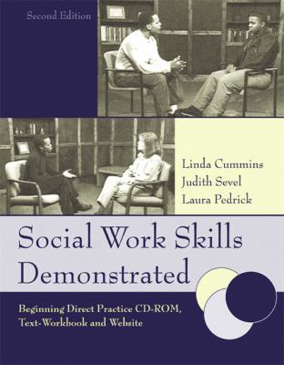 Social Work Skills Demonstrated:  Beginning Direct Practice Text-Workbook,2nd Edition