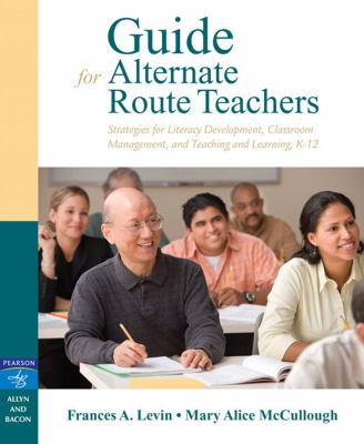 Guide for Alternate Route Teachers: Strategies for Literacy Development, Classroom Management, and Teaching and Learning