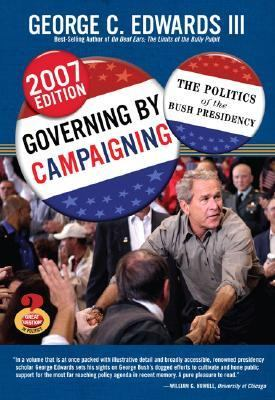 Governing by Campaigning The Politics of the Bush Presidency, 2007
