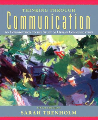 Thinking Through Communication An Introduction to the Study of Human Communication