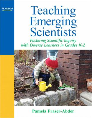 Teaching Emerging Scientists: Fostering Scientific Inquiry with Diverse Learners in Grades K-2