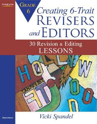 Creating 6-Trait Revisers and Editors for Grade 6: 30 Revision and Editing Lessons