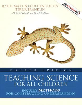 Teaching Science for All Children: Inquiry Methods for Constructing Understanding (with MyEducationLab) (4th Edition)