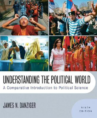 Understanding the Political World: A Comparative Introduction to Political Science (9th Edition)