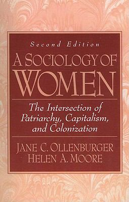 Sociology of Women : The Intersection of Patriarchy, Capitalism, and Colonization