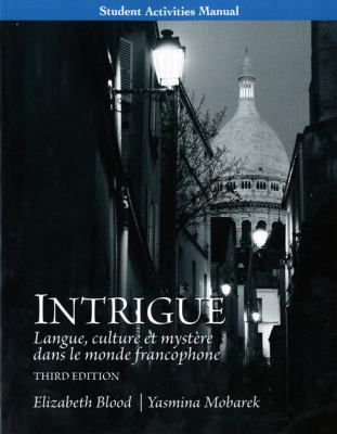 Student Activities Manual for Intrigue : Langue, Culture et Mystére Dans le Monde Francophone