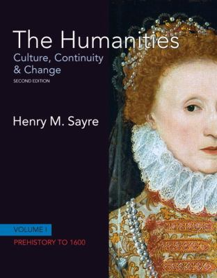 The Humanities: Culture, Continuity and Change, Volume I: Prehistory to 1600 (2nd Edition)