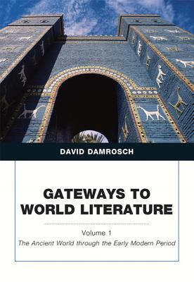 Gateways to World Literature The Ancient World through the Early Modern Period (Penguin Academics Series) Volume 1