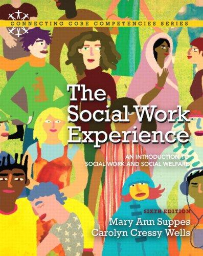 The Social Work Experience: An Introduction to Social Work and Social Welfare (6th Edition) (Connecting Core Competencies)