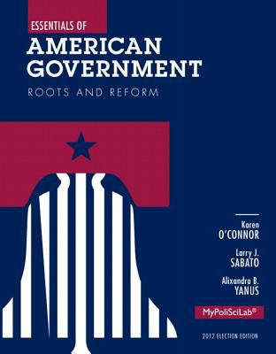 Essentials of American Government : Roots and Reform, 2012 Election Edition, Books a la Carte Plus NEW MyPoliSciLab with EText -- Access Card Package