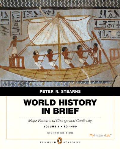 World History in Brief: Major Patterns of Change and Continuity, to 1450, Volume 1, Penguin Academic Edition (8th Edition)