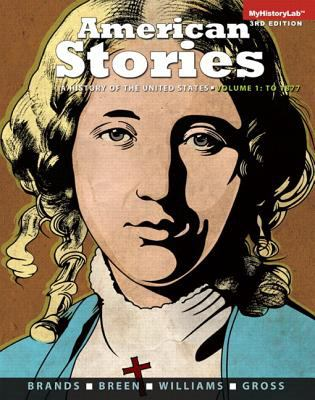 American Stories: A History of the United States, Volume 1 Plus NEW MyHistoryLab with Pearson eText -- Access Card Package (3rd Edition)