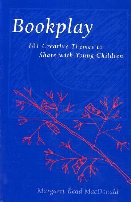 Bookplay 101 Creative Themes to Share With Young Children
