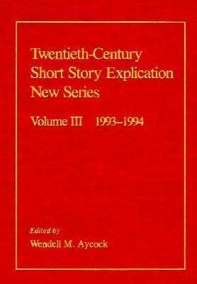 Twentieth-Century Short Story Explication New Series  1993-1994  With Checklists of Books and Journals Used