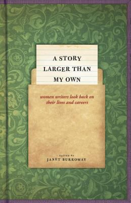 Story Larger Than My Own : Women Writers Look Back on Their Lives and Careers