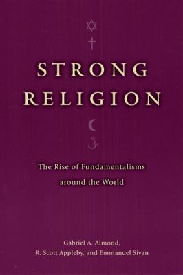 Strong Religion The Rise of Fundamentalisms Around the World