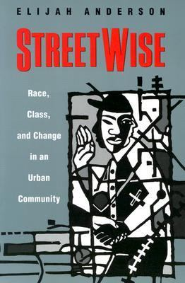 Streetwise Race, Class, and Change in an Urban Community