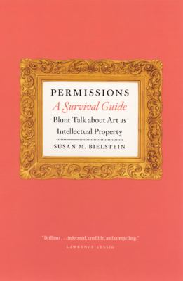 Permissions, A Survival Guide Blunt Talk About Art As Intellectual Property