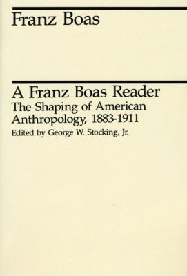 Franz Boas Reader The Shaping of American Anthropology, 1883-1911