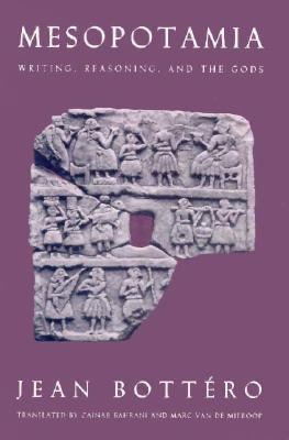 Mesopotamia Writing, Reasoning and the Gods