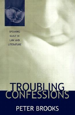 Troubling Confessions Speaking Guilt in Law & Literature