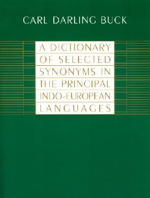 Dictionary of Selected Synonyms in the Principle Indo-European Languages A Contribution to the History of Ideas