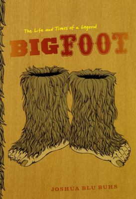 Bigfoot : The Life and Times of a Legend