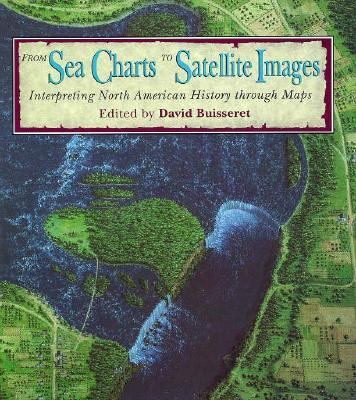 From Sea Charts to Satellite Images Interpreting North American History Through Maps