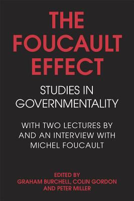 Foucault Effect Studies in Governmentality  With Two Lectures by and an Interview With Michel Foucault