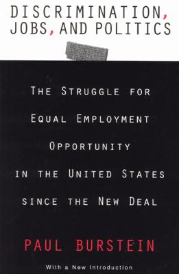 Discrimination, Jobs and Politics The Struggle for Equal Employment Opportunity in the United States Since the New Deal